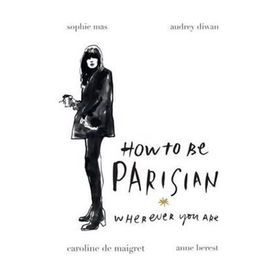 New Mags How To Be Parisian Wherever You Are Fashion Book